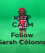KEEP CALM AND Follow Sarah Colonna - Personalised Poster A4 size