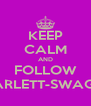 KEEP CALM AND FOLLOW SCARLETT-SWAGGIE - Personalised Poster A4 size