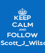 KEEP CALM AND FOLLOW @Scott_J_Wilson - Personalised Poster A4 size