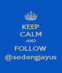 KEEP CALM AND FOLLOW @sedengjayus - Personalised Poster A4 size