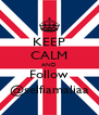 KEEP CALM AND Follow @selfiamaliaa - Personalised Poster A4 size