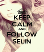 KEEP CALM AND FOLLOW SELIN - Personalised Poster A4 size