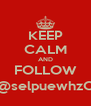 KEEP CALM AND FOLLOW @selpuewhzO - Personalised Poster A4 size