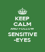 KEEP CALM AND FOLLOW SENSITIVE -EYES - Personalised Poster A4 size