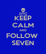 KEEP CALM AND FOLLOW  SEVEN - Personalised Poster A4 size