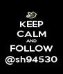 KEEP CALM AND FOLLOW @sh94530 - Personalised Poster A4 size