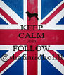 KEEP CALM AND FOLLOW @shafiaridholill - Personalised Poster A4 size