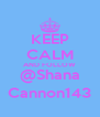 KEEP CALM AND FOLLOW @Shana Cannon143 - Personalised Poster A4 size