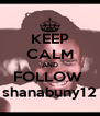 KEEP CALM AND FOLLOW  shanabuny12 - Personalised Poster A4 size