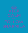 KEEP CALM AND FOLLOW SHARMILA - Personalised Poster A4 size