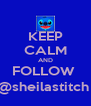 KEEP CALM AND FOLLOW  @sheilastitch  - Personalised Poster A4 size