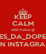 KEEP CALM AND Follow @ SHES_DA_DOPEST  ON INSTAGRAM - Personalised Poster A4 size