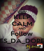 KEEP CALM AND Follow SHES_DA_DOPEST - Personalised Poster A4 size
