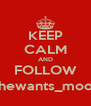 KEEP CALM AND FOLLOW @Shewants_moore_ - Personalised Poster A4 size