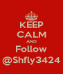 KEEP CALM AND Follow @Shfly3424 - Personalised Poster A4 size
