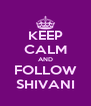 KEEP CALM AND FOLLOW SHIVANI - Personalised Poster A4 size