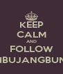 KEEP CALM AND FOLLOW @SIBUJANGBUNTU - Personalised Poster A4 size