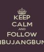 KEEP CALM AND FOLLOW @SIBUJANGBUNTU - Personalised Poster A4 size