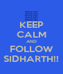 KEEP CALM AND FOLLOW SIDHARTH!! - Personalised Poster A4 size