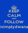 KEEP CALM AND FOLLOW @simplydwana_ - Personalised Poster A4 size