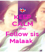 KEEP CALM AND Follow sis Malaak  - Personalised Poster A4 size