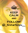 KEEP CALM AND FOLLOW @_SistarSoyu__ - Personalised Poster A4 size