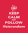 KEEP CALM AND FOLLOW @sixrandom - Personalised Poster A4 size