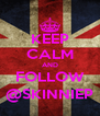 KEEP CALM AND FOLLOW @SKINNIEP - Personalised Poster A4 size