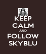 KEEP CALM AND FOLLOW SKYBLU - Personalised Poster A4 size