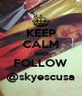 KEEP CALM AND FOLLOW @skyescusa - Personalised Poster A4 size