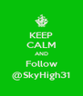 KEEP CALM AND Follow @SkyHigh31 - Personalised Poster A4 size