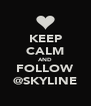 KEEP CALM AND FOLLOW @SKYLINE - Personalised Poster A4 size