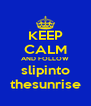 KEEP CALM AND FOLLOW slipinto thesunrise - Personalised Poster A4 size