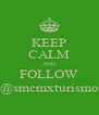 KEEP CALM AND FOLLOW @smcmxturismo - Personalised Poster A4 size