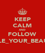 KEEP CALM AND FOLLOW @SMILE_YOUR_BEAUTIFU - Personalised Poster A4 size
