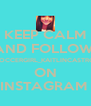 KEEP CALM AND FOLLOW  SOCCERGIRL_KAITLINCASTRO ON INSTAGRAM  - Personalised Poster A4 size