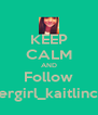 KEEP CALM AND Follow Soccergirl_kaitlincastro - Personalised Poster A4 size