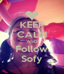 KEEP CALM AND Follow Sofy - Personalised Poster A4 size