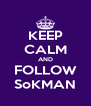 KEEP CALM AND FOLLOW SoKMAN - Personalised Poster A4 size