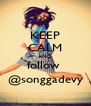 KEEP CALM AND follow  @songgadevy - Personalised Poster A4 size