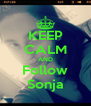 KEEP CALM AND Follow Sonja - Personalised Poster A4 size