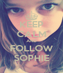 KEEP CALM AND FOLLOW SOPHIE - Personalised Poster A4 size
