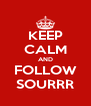 KEEP CALM AND FOLLOW SOURRR - Personalised Poster A4 size