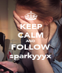 KEEP CALM AND FOLLOW sparkyyyx - Personalised Poster A4 size