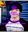 KEEP CALM AND FOLLOW @SpeakForDaniel - Personalised Poster A4 size