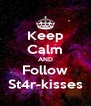 Keep Calm AND Follow St4r-kisses - Personalised Poster A4 size