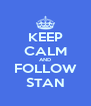 KEEP CALM AND FOLLOW STAN - Personalised Poster A4 size