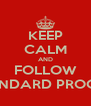 KEEP CALM AND FOLLOW STANDARD PROCESS - Personalised Poster A4 size