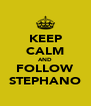 KEEP CALM AND FOLLOW STEPHANO - Personalised Poster A4 size