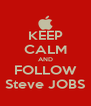 KEEP CALM AND FOLLOW Steve JOBS - Personalised Poster A4 size